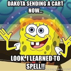 spongebob rainbow - DAKOTA SENDING A CART NOW... LOOK, i LEARNED TO SPELL!!