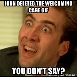 You Don't Say Nicholas Cage - JOHN deleted the welcoming cage gif you don't say?