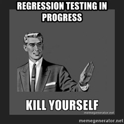 kill yourself guy - Regression Testing in progress