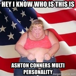 Asinine America - hey i know who is this is  ashton conners multi PERSONALITY