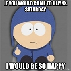 South Park Craig - If you would come to hijynx Saturday  I would be so happy