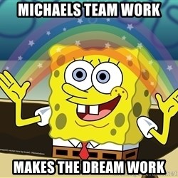 spongebob rainbow - Michaels team work makes the dream work