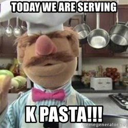 swedish chef - Today we are serving k pasta!!!