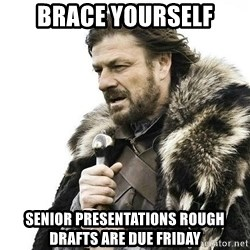 Brace Yourself Winter is Coming. - Brace yourself Senior presentations rough drafts are due Friday
