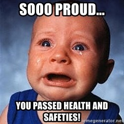 Crying Baby - Sooo proud... You passed health and safeties!