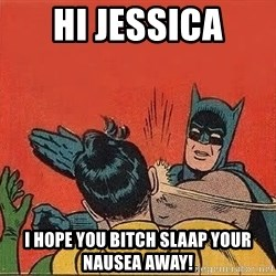 batman slap robin - hi jessica i hope you bitch slaap your nausea away!