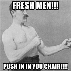 overly manlyman - FRESH MEN!!! PUSH IN IN YOU CHAIR!!!!