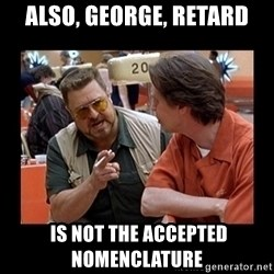 walter sobchak - Also, George, Retard  is not the accepted nomenclature