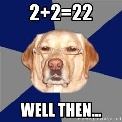 Racist Dog - 2+2=22 Well then...