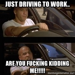 Vin Diesel Car - Just driving to work.. ARE YOU FUCKING KIDDING ME!!!!!