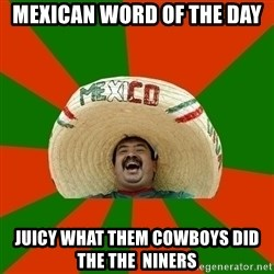 Successful Mexican - mexican word of the day juicy what them cowboys did the the  niners