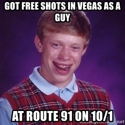 Bad Luck Brian - GOt free shots in vegas As a Guy At route 91 on 10/1