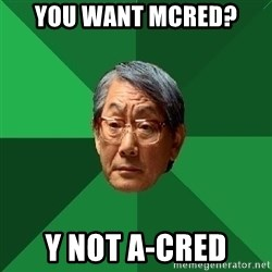 High Expectations Asian Father - you want mcred? Y not a-cred
