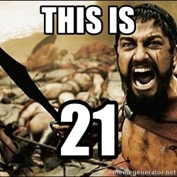This Is Sparta Meme - This is 21