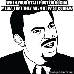 Are you serious face  - When your staff post on social media that they are out past curfew