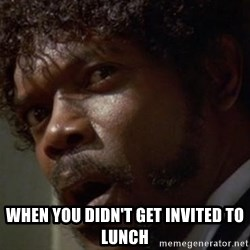 Angry Samuel L Jackson - When you didn't get invited to lunch