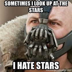 Bane - Sometimes i look up at the Stars I hate stars