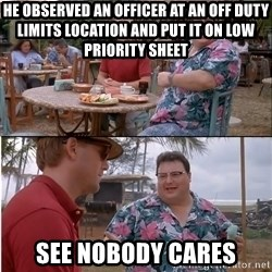 See? Nobody Cares - He observed an officer at an off duty limits location and put it on low prIority sheet See nobody carEs