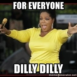 Overly-Excited Oprah!!!  - For everyone DILLY DILLY
