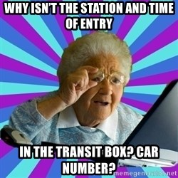 old lady - Why isn't the station and time of entry In the transit box? Car number?