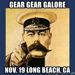 your country needs you - gear gear galore nov. 19 long beach, ca