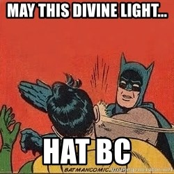 batman slap robin - May this divine light... Hat bc