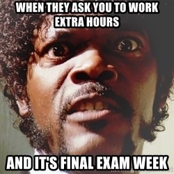 Mad Samuel L Jackson - When they ask yOU to work extra hours And it's final exam week