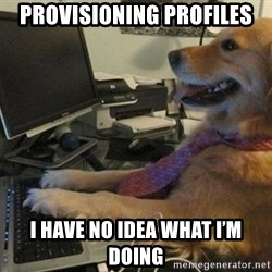 I have no idea what I'm doing - Dog with Tie - Provisioning profiles I have no idea what i'M doing