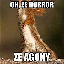 dramatic squirrel - Oh, ze horror ze agony