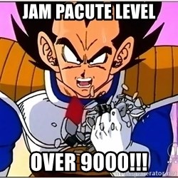 Over 9000 - jam pacute level over 9000!!!