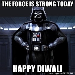Bitch Darth Vader - The force is strong today HAPPY DIWALI