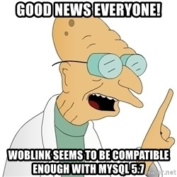 Good News Everyone - GOOD news everyone! Woblink seems to be compatible enough with mysql 5.7