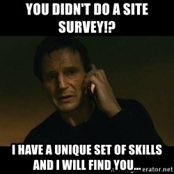 liam neeson taken - you didn't do a site survey!? I have a unique set of skills and I will find you...