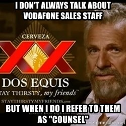 """Dos Equis Man - I don't always talk about vodafone sales staff But when I do I refer to them as """"counsel"""""""