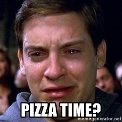 spiderman cry - Pizza time?