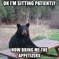 Patient Bear - ok i'm sitting patiently now bring me the appetizers