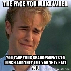 Dawson Crying - The face you make when  You take your grandparents to lunch and they tell you they hate you