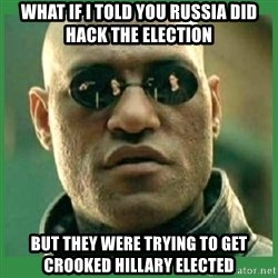 Matrix Morpheus - What if i told yOu russia did Hack the election But they were trying to get crooked hillary elected