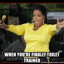 Overly-Excited Oprah!!!  - when you're finally toilet trained