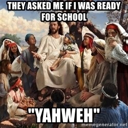 "storytime jesus - they asked me if i was ready for school ""yahweh"""