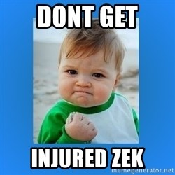 yes baby 2 - dont get  INJURED zek