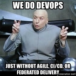 dr. evil quotation marks - we do devops just without agile, ci/cd, or federated delivery