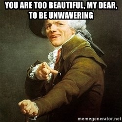 Ducreux - You are too beautiful, my dear, to be unwavering