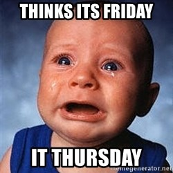 Crying Baby - Thinks its friday It Thursday