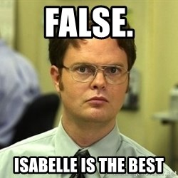 False guy - False. Isabelle is the best