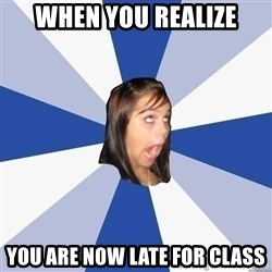 Annoying Facebook Girl - When you realize you are now late for class