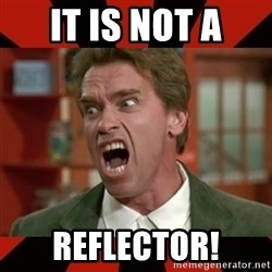 Arnold Schwarzenegger 1 - It is not a reflector!