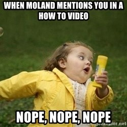 Little girl running away - When Moland mentions you in a how to video nope, nope, nope