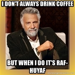XX beer guy - I don't always drink coffee But when i do it's raf-huyaf