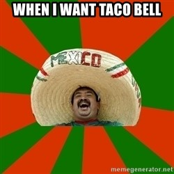 Successful Mexican - when i want taco bell